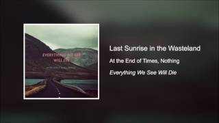 Last Sunrise in the Wasteland - At the End of Times, Nothing [HD]