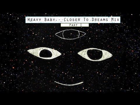 Heavy Baby - Closer to Dreams Mix Pt  I