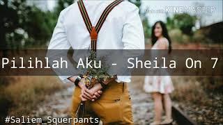 Sheila On 7 - Pilihlah Aku (Lirik)
