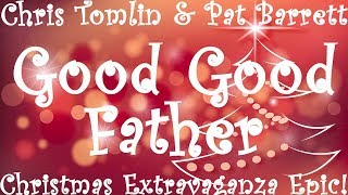 Chris Tomlin & Pat Barrett - Good Good Father (Christmas Extravaganza Epic) - That He Gave - D.J.Q.