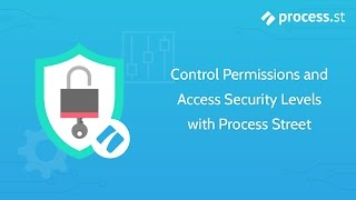 Control Permissions and Access Security Levels with Process Street - BPM and BOP Software