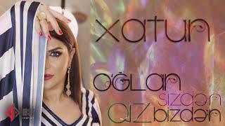 Xatun Əliyeva  - Oğlan Sizdən Qız Bizdən (2017)