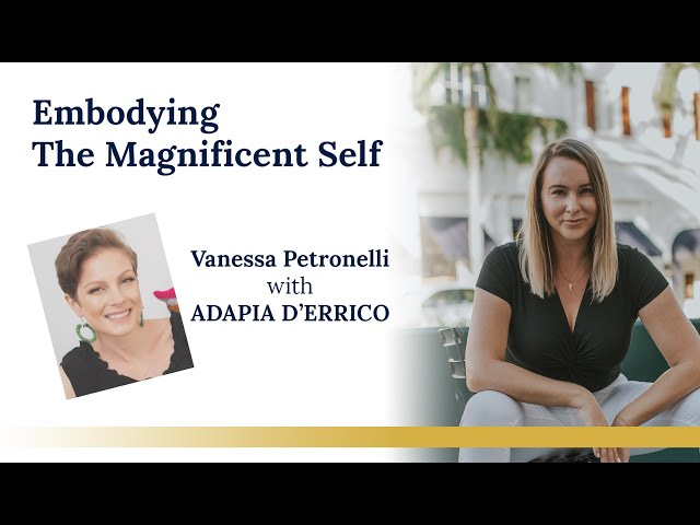 Vanessa Petronelli - Embodying The Magnificent Self