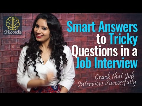 Smart Answers to Tricky Questions in a Job Interview – Skillopedia – Job Interview Skills