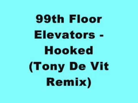 99th Floor Elevators - Hooked (Tony De Vit Remix)