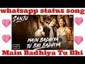 New Whatsapp status SANJU: Main Badhiya Tu Bhi Badhiya | Ranbir Kapoor | Sonam Kapoor | Sonu Nigam |