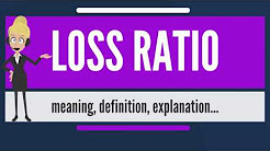 What is LOSS RATIO? What does LOSS RATIO mean? LOSS RATIO meaning, definition & explanation