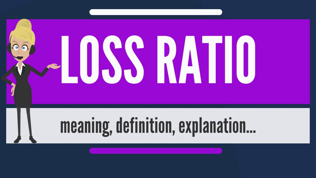 what is loss ratio what does loss ratio mean loss ratio meaning