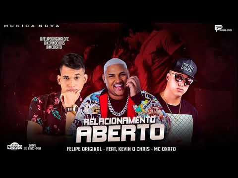 FELIPE ORIGINAL FEAT KEVIN O CHRIS MC OXATO - RELACIONAMENTO ABERTO- MÚSICA NOVA 2019