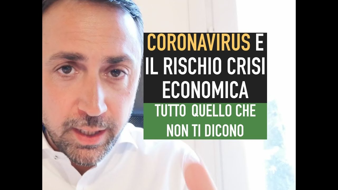 CORONAVIRUS E IL RISCHIO CRISI ECONOMICA MONDIALE.  TUTTO QUELLO CHE NON TI DICONO