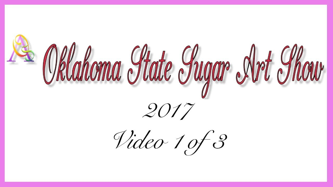 oklahoma state sugar art show ossas 2017 video 1 of 3 by