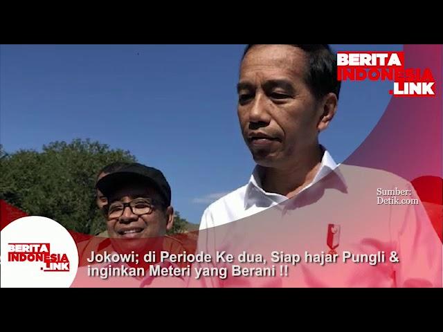 Jokowi; periode ke 2 siap hajar Pungli dan inginkan Menteri yang Berani.