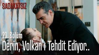 Derin, Volkan'ı tehdit ediyor.. - Sadakatsiz 23. Bölüm