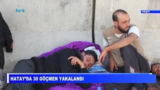 Hatay'da 30 göçmen yakalandı
