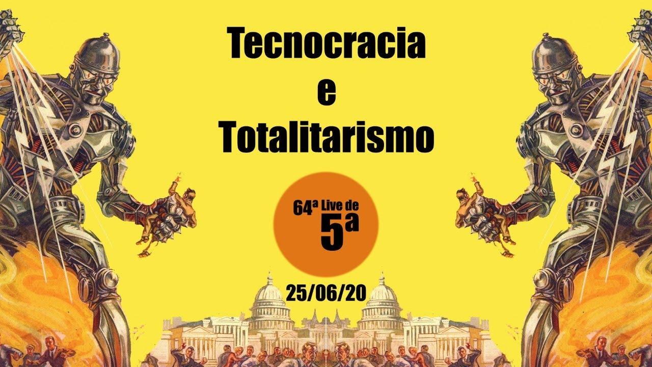 Tecnocracia, a antessala do totalitarismo - 64ª Live