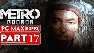METRO EXODUS Gameplay Walkthrough Part 17 [1080p HD 60FPS PC MAX SETTINGS] - No Commentary