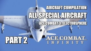 Ace Combat Infinity: Special Aircraft Compilation #2 (FOCUS: AC3: Electrosphere)