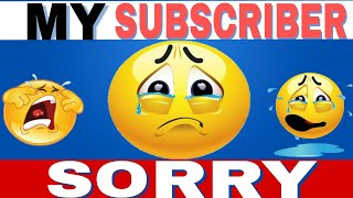 My Subscribers { I am so sorry } 😢