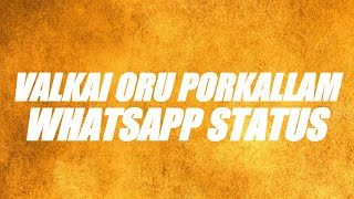 Valkai Oru Porkallam Lyrics What's up Status