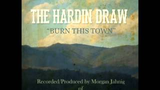 "The Hardin Draw-""Burn This Town"" (Complete Album)"