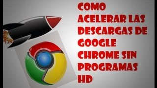Como Acelerar Las Descargas De Google Chrome Sin Programas Hd Youtube