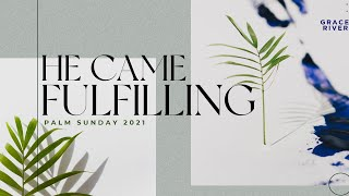 COMING TO THE CROSS | He Came Fulfilling (John 12) | GRACE RIVER