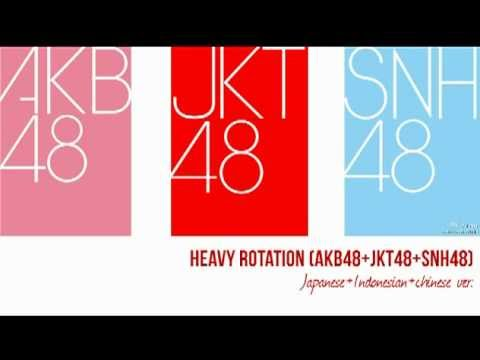 Heavy Rotation (AKB48 + JKT48 + SNH48) Japanese.Indonesian.Chinese Ver.