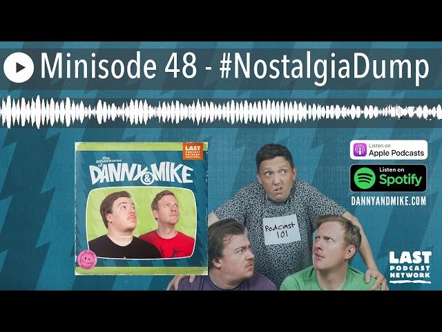 Minisode 48 - #NostalgiaDump
