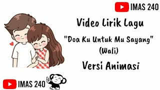Download Lagu Video Lirik Lagu ||Doa Ku Untuk Mu Sayang(Wali)Versi Animasi mp3