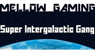 Super Intergalactic Gang - Bros in Space - Mellow Gaming
