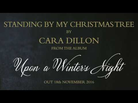 Cara Dillon - Standing By My Christmas Tree  (with lyrics, full song, official)