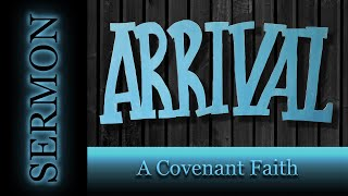 A Covenant Faith - Arrival [7-5-20]