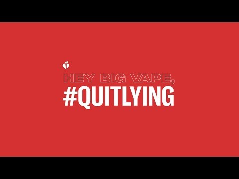American Heart Association - QUIT LYING BIG VAPE!  #QuitLying