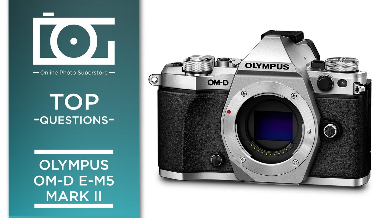 TUTORIAL | OLYMPUS OM-D E-M5 Mark II | Frequently Asked Questions