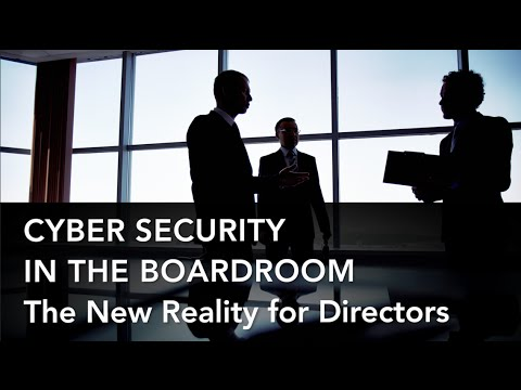 Cyber Security in the Boardroom: The New Reality for Directo