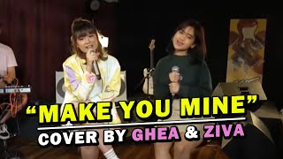 Download MAKE YOU MINE - PUBLIC (COVER BY GHEA INDRAWARI & ZIVA MAGNOLYA)