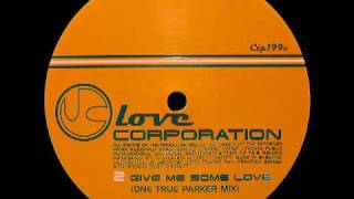 Love Corporation - Give Me Some Love (One True Parker Mix)