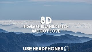 Sigala Ft. Ella Henderson - We Got Love (8D Audio)