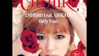 CHIHIRO Feat. SHIKATA - Only You~