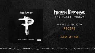 Frozen Poppyhead - Recipe (OFFICIAL AUDIO)