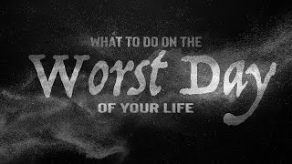 What to do on The Worst Day of Your Life-Pastor Jim Manning