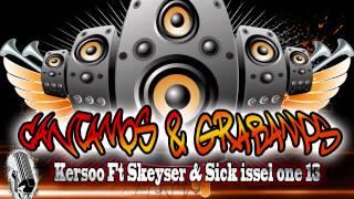 """Cantamos & Grabamos""  Kersoo Ft. Skeyser & Sick issel one 13.."