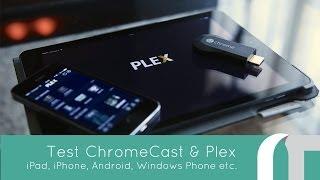 Test : ChromeCast & Plex, iOS, Android, Windows Phone etc.