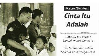 Download [ LIRIK LAGU ] CINTA ITU ADALAH - IKSAN SKUTER Mp3