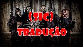 Slipknot - (Sic) (TRADUÇÃO)
