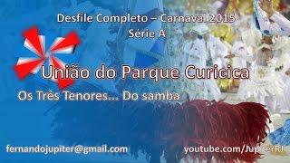 Desfile Completo Carnaval 2015 - União do Parque Curicica