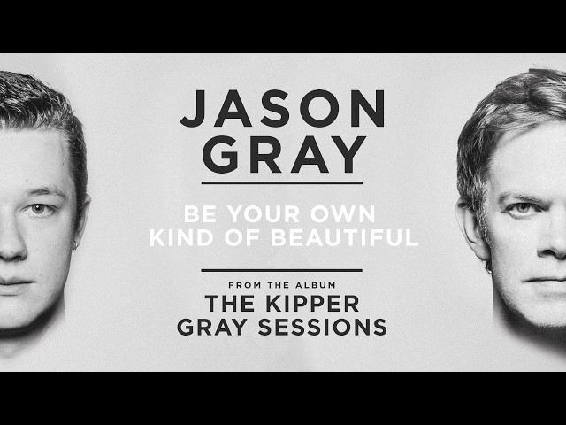Jason Gray - Be Your Own Kind of Beautiful (Audio Only)