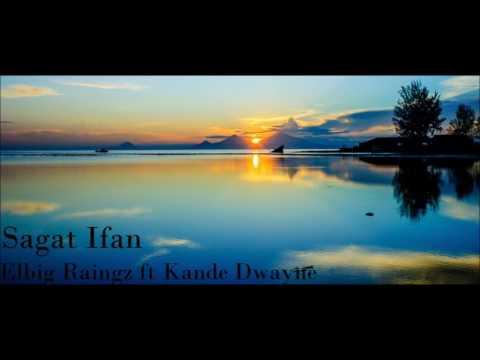 Sagat Ifan- Elbig Raingz ft Kande Dwayne