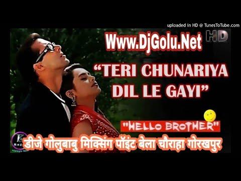 Teri Chunariya Dil Le Gayi (Hello Brother) [Love Hit Songs Mixx]  Dj GoluBaBu Gorakhpur.mp3
