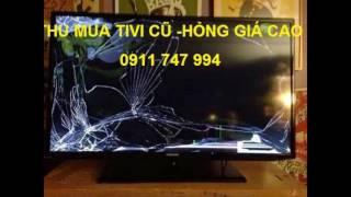 Mua tivi cũ , tivi LCD , tivi LED , tivi Plasma cũ ,hỏng giá cao nhất HCM - 0911 747 994 .